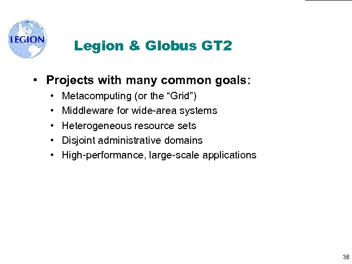 Legion & Globus GT 2 • Projects with many common goals: • • •