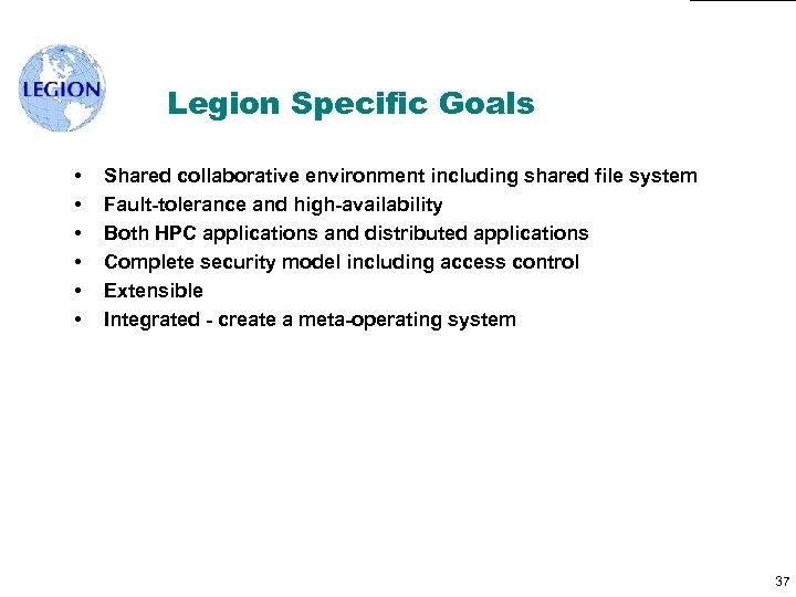 Legion Specific Goals • • • Shared collaborative environment including shared file system Fault-tolerance