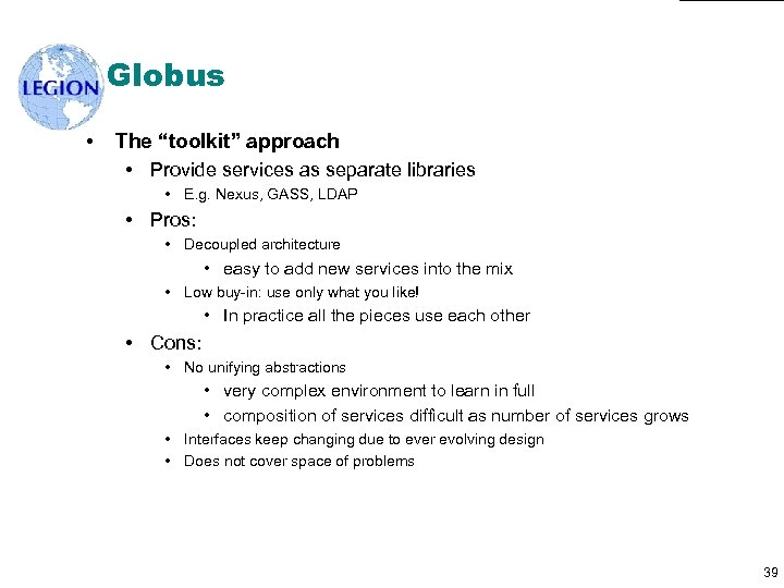 "Globus • The ""toolkit"" approach • Provide services as separate libraries • E. g."