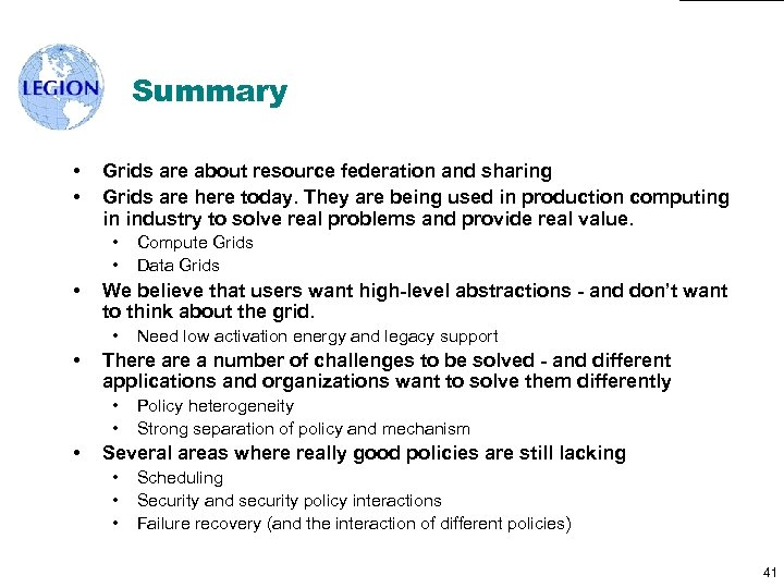 Summary • • Grids are about resource federation and sharing Grids are here today.
