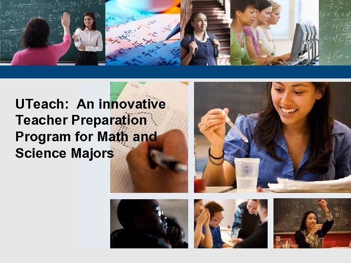 UTeach: An innovative Teacher Preparation Program for Math and Science Majors