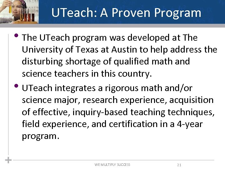 UTeach: A Proven Program • The UTeach program was developed at The • University