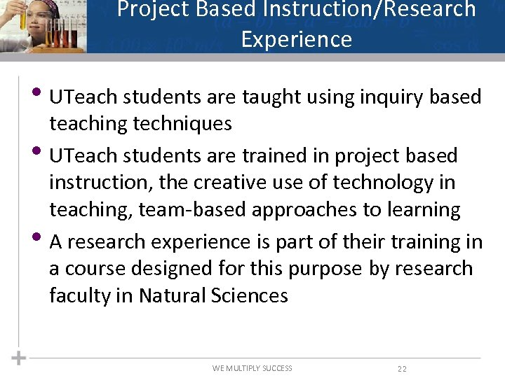 Project Based Instruction/Research Experience • UTeach students are taught using inquiry based • •