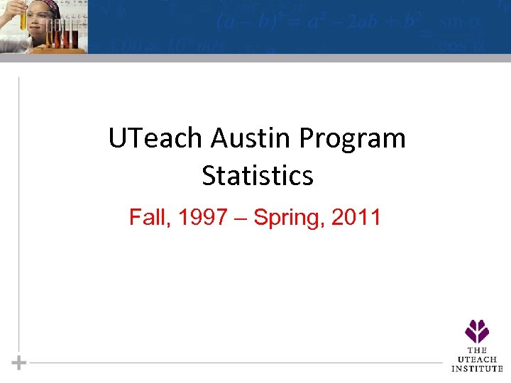 UTeach Austin Program Statistics Fall, 1997 – Spring, 2011
