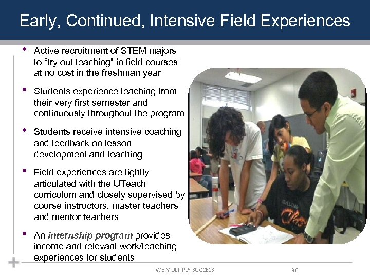 "Early, Continued, Intensive Field Experiences • Active recruitment of STEM majors to ""try out"