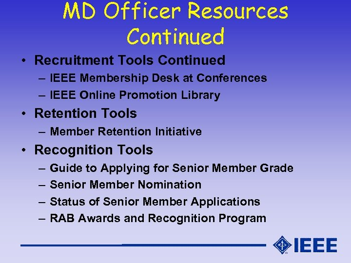MD Officer Resources Continued • Recruitment Tools Continued – IEEE Membership Desk at Conferences