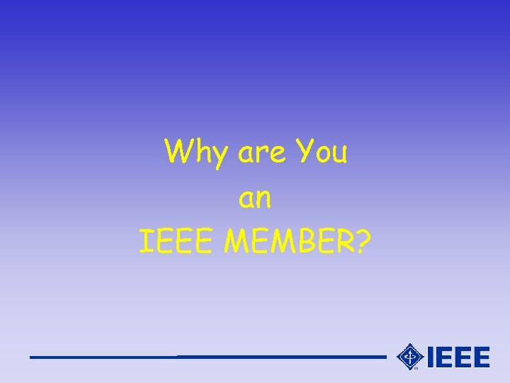 Why are You an IEEE MEMBER?