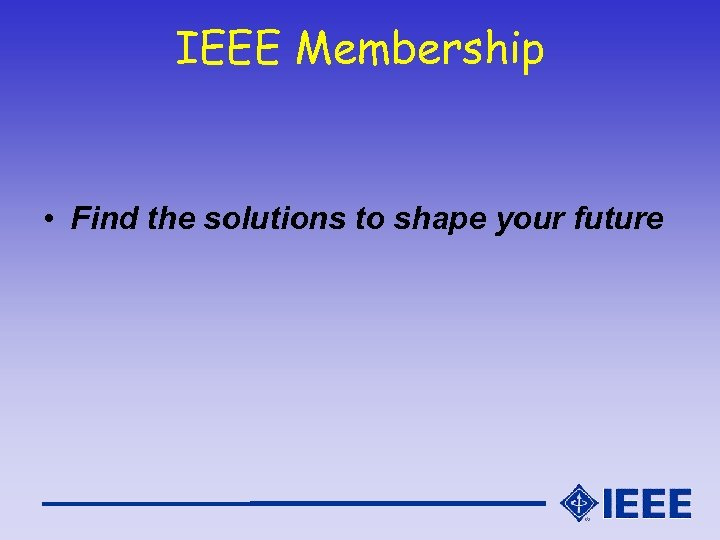 IEEE Membership • Find the solutions to shape your future