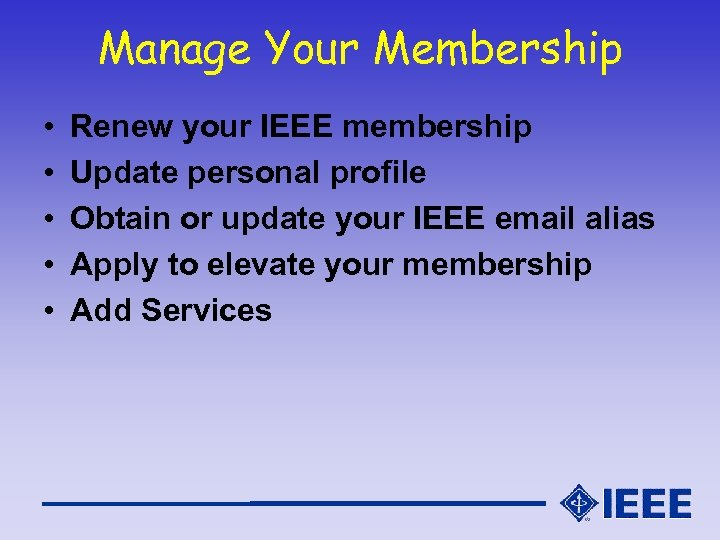 Manage Your Membership • • • Renew your IEEE membership Update personal profile Obtain