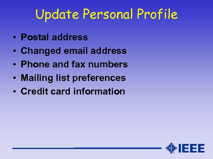 Update Personal Profile • • • Postal address Changed email address Phone and fax