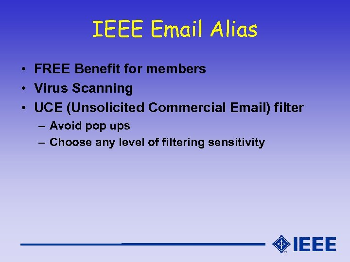 IEEE Email Alias • FREE Benefit for members • Virus Scanning • UCE (Unsolicited