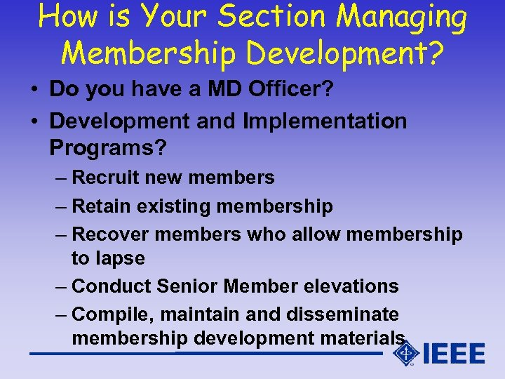 How is Your Section Managing Membership Development? • Do you have a MD Officer?