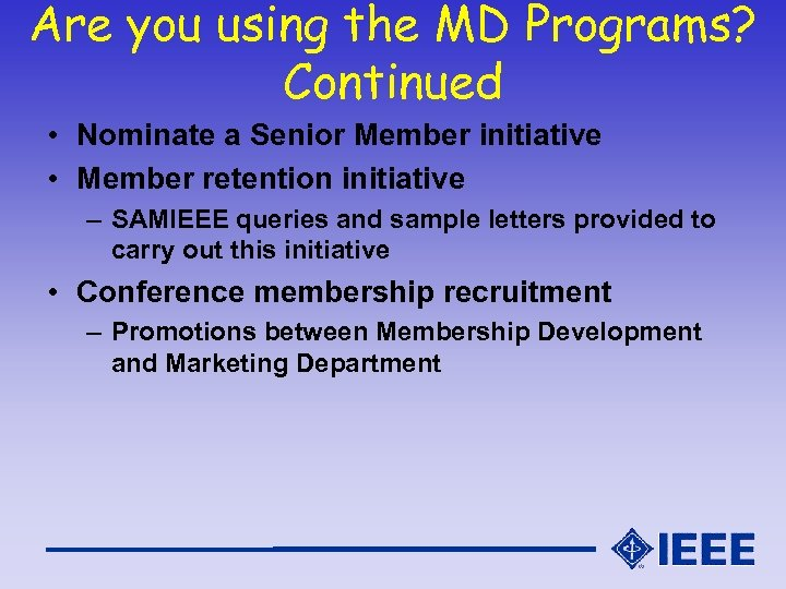 Are you using the MD Programs? Continued • Nominate a Senior Member initiative •