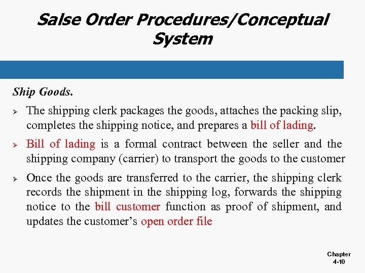Salse Order Procedures/Conceptual System Ship Goods. Ø Ø Ø The shipping clerk packages the