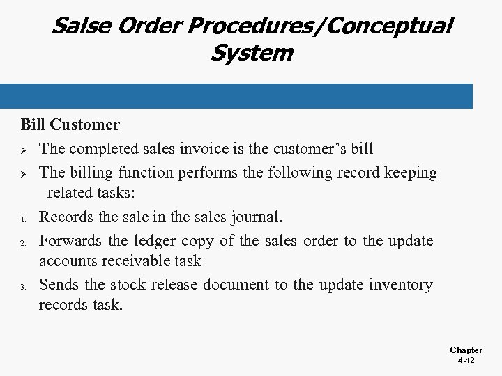 Salse Order Procedures/Conceptual System Bill Customer Ø The completed sales invoice is the customer's
