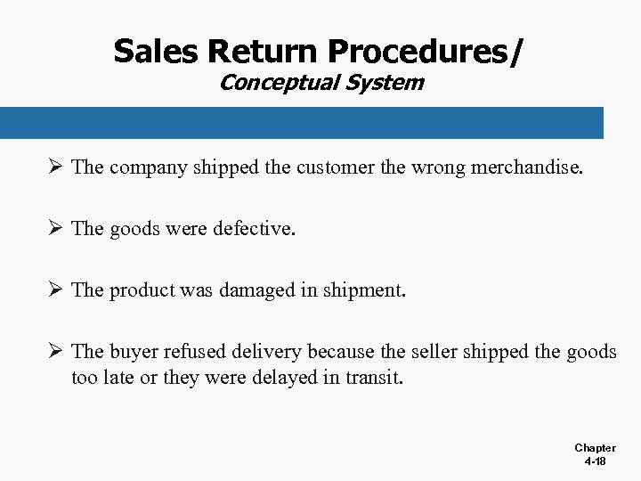 Sales Return Procedures/ Conceptual System Ø The company shipped the customer the wrong merchandise.