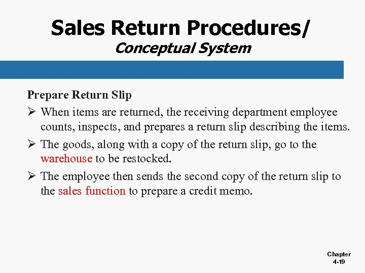 Sales Return Procedures/ Conceptual System Prepare Return Slip Ø When items are returned, the