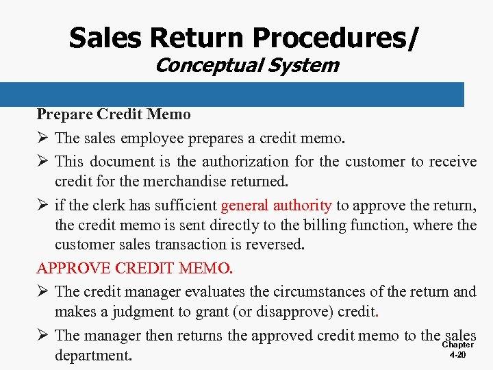 Sales Return Procedures/ Conceptual System Prepare Credit Memo Ø The sales employee prepares a