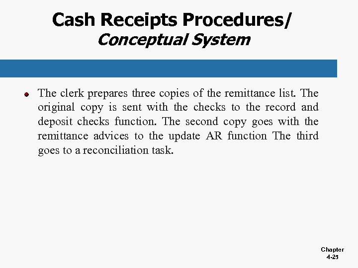 Cash Receipts Procedures/ Conceptual System The clerk prepares three copies of the remittance list.