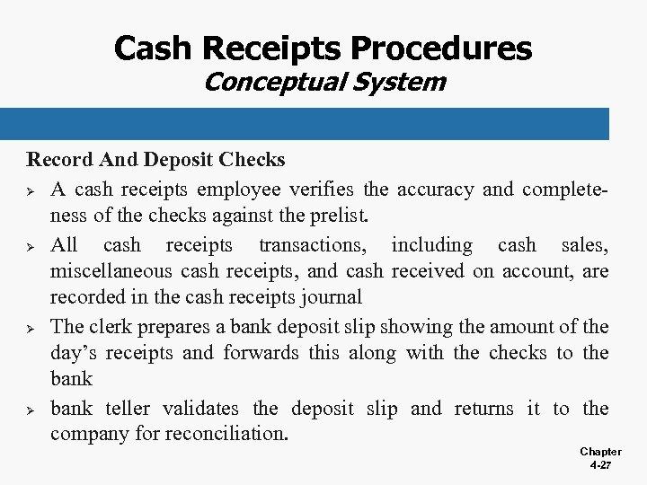 Cash Receipts Procedures Conceptual System Record And Deposit Checks Ø A cash receipts employee