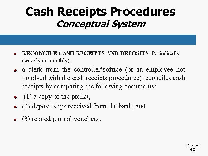 Cash Receipts Procedures Conceptual System RECONCILE CASH RECEIPTS AND DEPOSITS. Periodically (weekly or monthly),