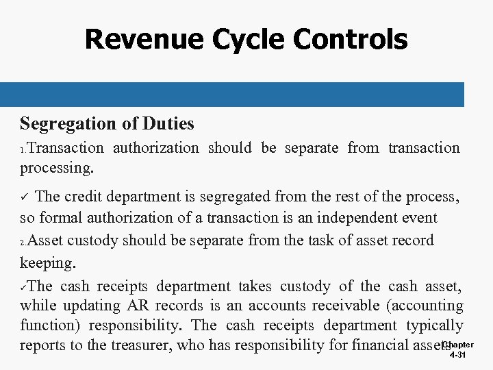 Revenue Cycle Controls Segregation of Duties Transaction authorization should be separate from transaction processing.