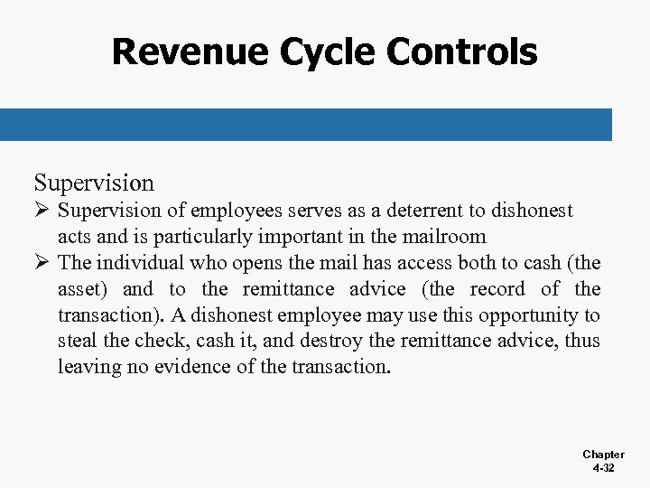 Revenue Cycle Controls Supervision Ø Supervision of employees serves as a deterrent to dishonest