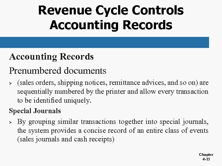 Revenue Cycle Controls Accounting Records Prenumbered documents (sales orders, shipping notices, remittance advices, and
