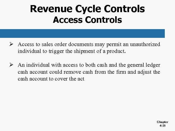 Revenue Cycle Controls Access Controls Ø Access to sales order documents may permit an