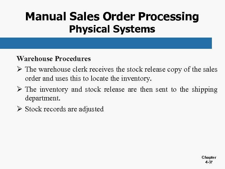 Manual Sales Order Processing Physical Systems Warehouse Procedures Ø The warehouse clerk receives the