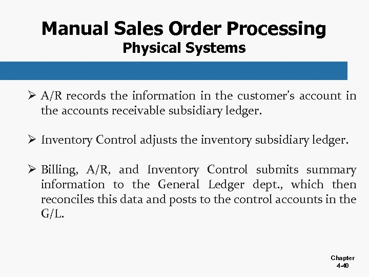 Manual Sales Order Processing Physical Systems Ø A/R records the information in the customer's