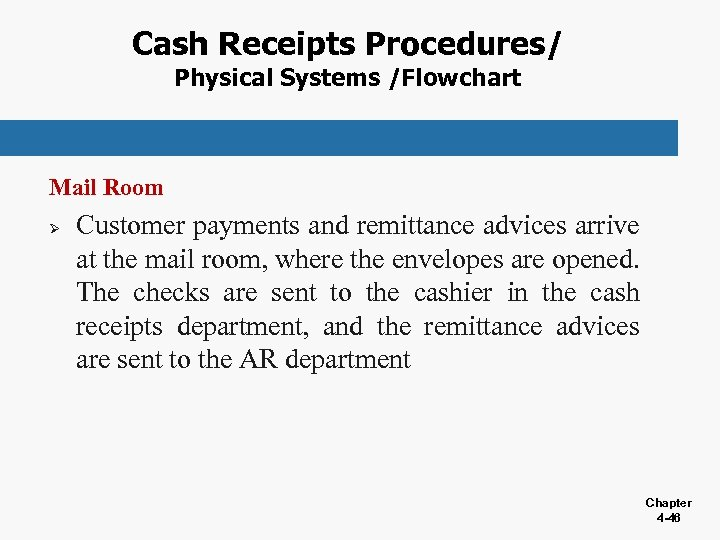 Cash Receipts Procedures/ Physical Systems /Flowchart Mail Room Ø Customer payments and remittance advices