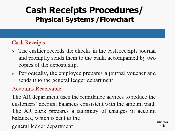 Cash Receipts Procedures/ Physical Systems /Flowchart Cash Receipts Ø The cashier records the checks