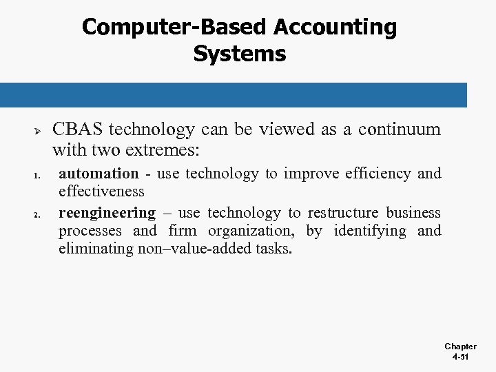 Computer-Based Accounting Systems Ø 1. 2. CBAS technology can be viewed as a continuum