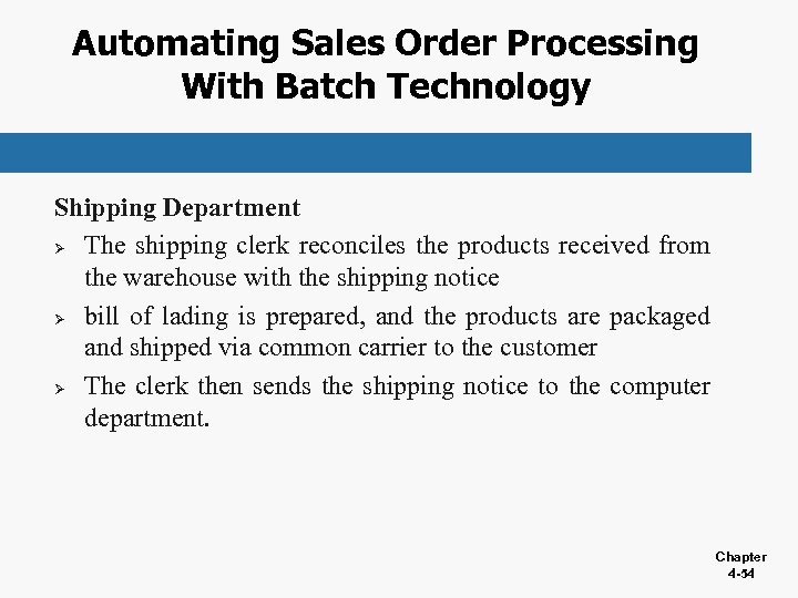 Automating Sales Order Processing With Batch Technology Shipping Department Ø The shipping clerk reconciles