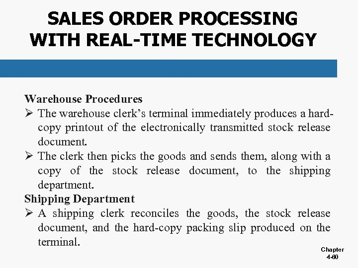 SALES ORDER PROCESSING WITH REAL-TIME TECHNOLOGY Warehouse Procedures Ø The warehouse clerk's terminal immediately