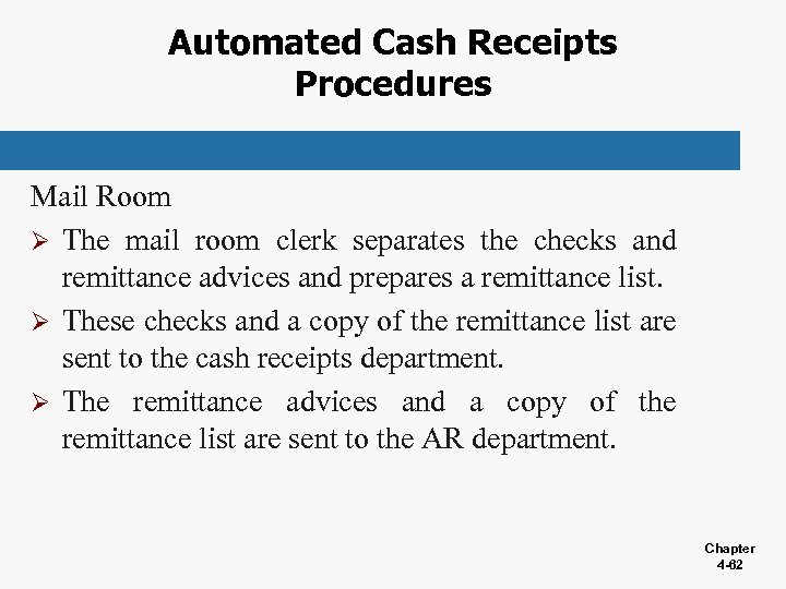 Automated Cash Receipts Procedures Mail Room Ø The mail room clerk separates the checks