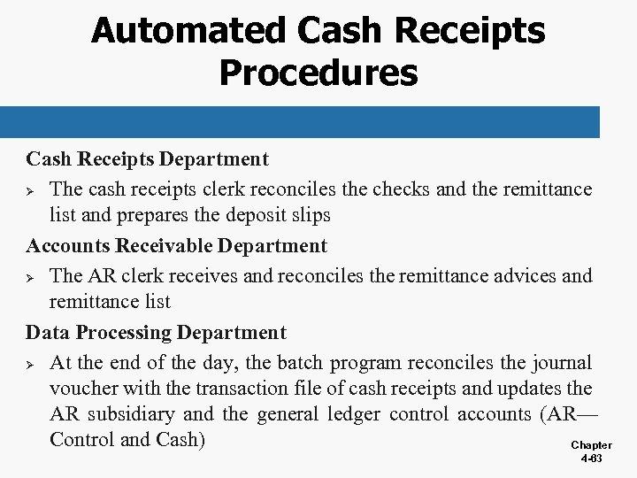 Automated Cash Receipts Procedures Cash Receipts Department Ø The cash receipts clerk reconciles the