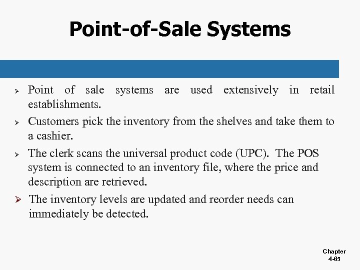 Point-of-Sale Systems Point of sale systems are used extensively in retail establishments. Ø Customers