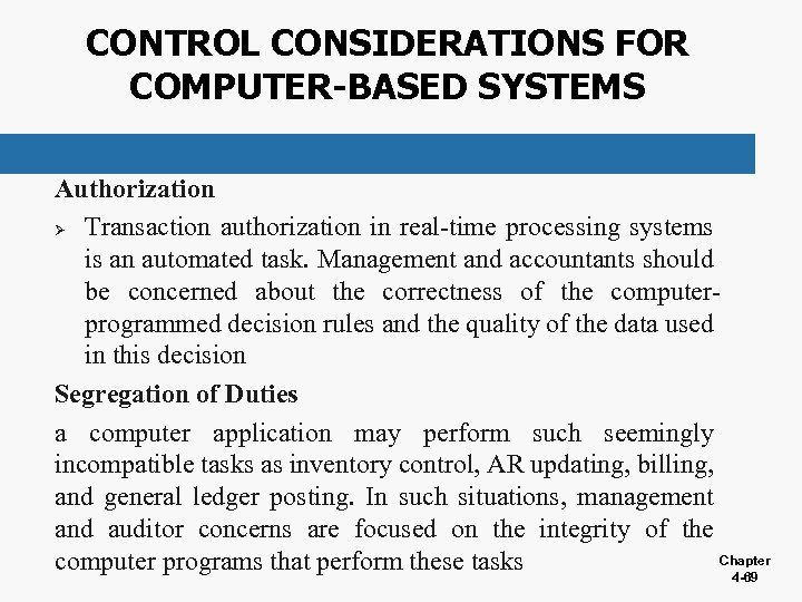 CONTROL CONSIDERATIONS FOR COMPUTER-BASED SYSTEMS Authorization Ø Transaction authorization in real-time processing systems is