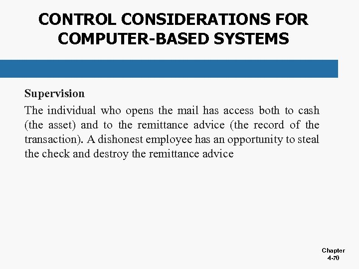 CONTROL CONSIDERATIONS FOR COMPUTER-BASED SYSTEMS Supervision The individual who opens the mail has access