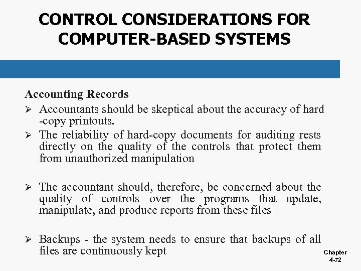 CONTROL CONSIDERATIONS FOR COMPUTER-BASED SYSTEMS Accounting Records Ø Accountants should be skeptical about the