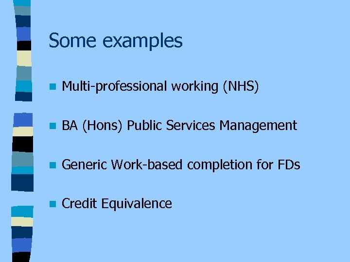 Some examples n Multi-professional working (NHS) n BA (Hons) Public Services Management n Generic