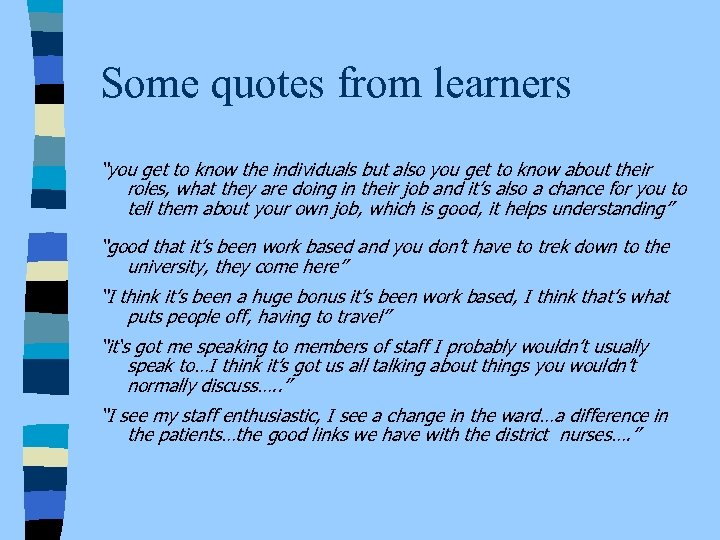 """Some quotes from learners """"you get to know the individuals but also you get"""
