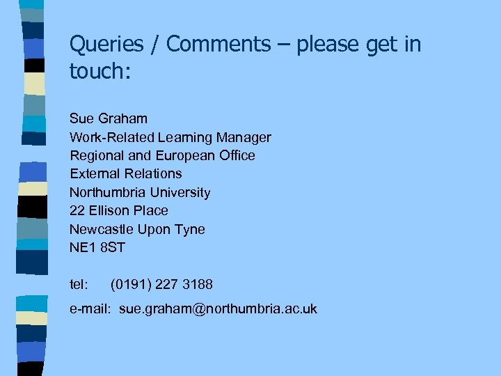 Queries / Comments – please get in touch: Sue Graham Work-Related Learning Manager Regional