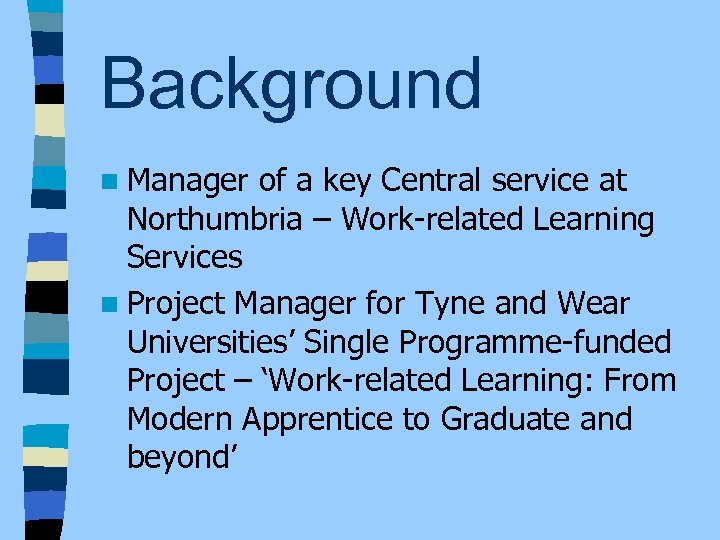 Background n Manager of a key Central service at Northumbria – Work-related Learning Services