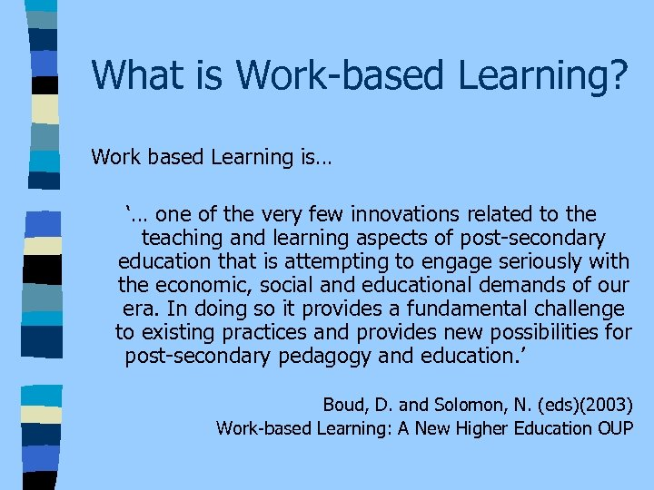 What is Work-based Learning? Work based Learning is… '… one of the very few
