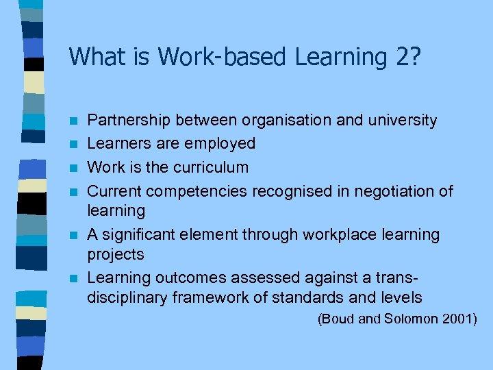 What is Work-based Learning 2? n n n Partnership between organisation and university Learners