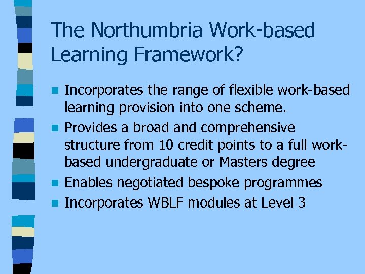 The Northumbria Work-based Learning Framework? Incorporates the range of flexible work-based learning provision into