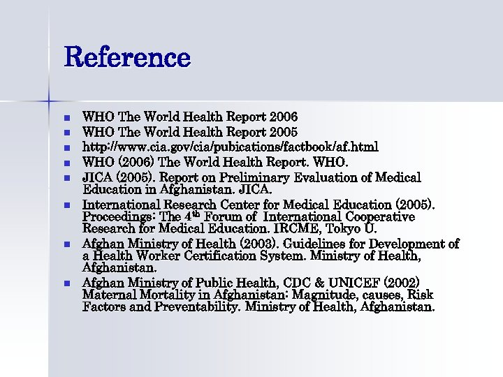 Reference n n n n WHO The World Health Report 2006 WHO The World
